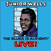 Junior Wells: The Blues is Alright! Live [Digipak]
