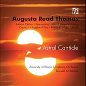 Augusta Read Thomas: Astral Canticle / U. of Illinois SO; Donald Schleicher et al.