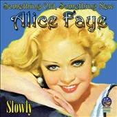 Alice Faye: Something Old, Something New [Digipak]