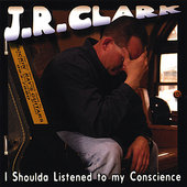 J.R. Clark: I Shoulda Listened to My Conscience *