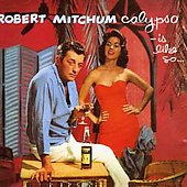 Robert Mitchum: Calypso Is Like So...