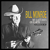 Bill Monroe: My Last Days on Earth 1981-1994