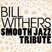 The Smooth Jazz All Stars: Bill Withers Smooth Jazz Tribute