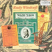 Rudy Wiedoeft: Rudy Wiedoeft: Kreisler of the Saxophone