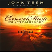 John Tesh: John Tesh Presents Classical Music for a Stress Free World
