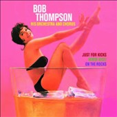 Bob Thompson (Composer/Arranger): Just for Kicks/Mmm Nice!/On the Rocks