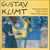 Gustav Klimt: - Music of his Era from the Belle Epoque at the turn of the 19th century - works by Berg, Brahms, Wolf, Webern, Sieher et al.