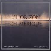 L'Horizon chim&eacute;rique - Faur&eacute; / Sylvan, Breitman, Lydian Qt