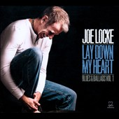 Joe Locke: Lay Down My Heart: Blues & Ballads, Vol. 1 [Digipak]