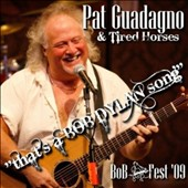 Pat Guadagno/Tired Horses: That's a Bob Dylan Song: Bob Fest '09