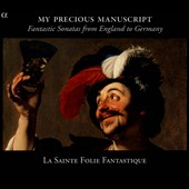 My Precious Manuscript: Fantastic Sonatas from England to Germany / La Sainte Follie Fantastique
