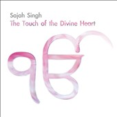 Sajah Singh: The  Touch of the Divine Heart