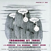 J.J. Johnson (Trombone)/Kai Winding/Bennie Green (Trombone): Trombone by Three [Bonus Track] [Remastered]