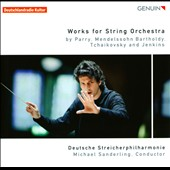 Works for String Orchestra by Parry, Mendelssohn, Tcahikovsky and Jenkins / German String Orchestra