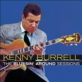 Kenny Burrell: The Bluesin' Around Sessions