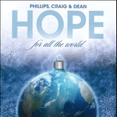 Phillips, Craig & Dean: Hope for All the World