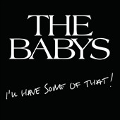 The Babys: I'll Have Some of That