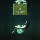 How to Disappear Completely: Daughters of Eve [Digipak]