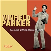 Winfield Parker: Mr. Clean: Winfield Parker at Ru-Jac [Digipak]