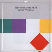 Bach: Organ Works Vol 15 / Gerhard Weinberger