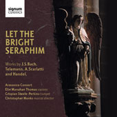  Let The Bright Seraphim: works by J.S. Bach; Telemann; A. Scarlatti; Handel / Armonico Consort. Elin Manahan Thomas, soprano; Crispian Steele-Perkins, trumpet
