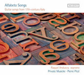 Alfabeto Songs - Guitar Songs from 17th Century Italy - works by Giovanni Stefani; Kapsberger; Foscarni / Raquel Andueza, soprano; Private Musicke