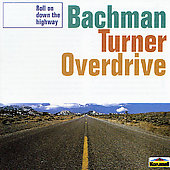 Bachman-Turner Overdrive: Roll on Down the Highway