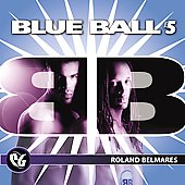 Roland Belmares: Party Groove: Blue Ball, Vol. 5