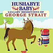 Hushabye Baby: Hushabye Baby: Lullaby Renditions of George Strait [Slipcase]
