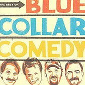 Blue Collar Comedy Tour: The Best of Blue Collar Comedy *