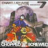 Chamillionaire: Mix Tape Messiah 7: Chopped & Screwed