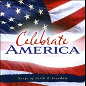 Various Artists: Celebrate America: Songs of Faith & Freedom