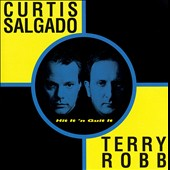 Curtis Salgado/Terry Robb: Hit It 'N Quit It