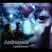 Cia Malia/Melanie Malia: Andromeda: A Gong Journey [Digipak]