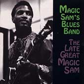 Magic Sam: The Late Great Magic Sam