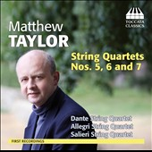 Matthew Taylor: String Quartets Nos. 5, 6 and 7 / Dante, Allegri & Salieri String Quartets