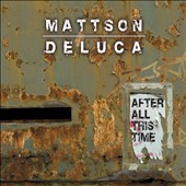 Bill Mattson/Joe DeLuca (Creamsicle)/Mattson & Deluca: After All This Time