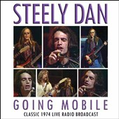 Steely Dan: Going Mobile: Classic 1974 Live Radio Broadcast