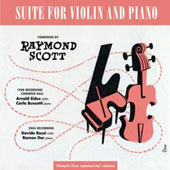 Raymond Scott (1908-1994): Suite for Violin & Piano (rec. 1950, Carnegie Hall) / Arnold Eidus, violin; Carle Bussetti, piano
