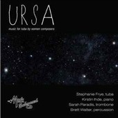 Ursa: Music for Tuba by Women Composers: works by Libby Larsen, Gubaidulina, Raum, Srinivasan / Stephanie Frye, tuba; Kirstin Ihde, piano