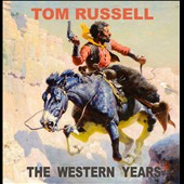 Tom Russell: The Western Years [Digipak]