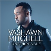 Vashawn Mitchell: Unstoppable