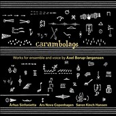 Carambolage: Works for ensemble and voice by Axel Borup-Jorgensen (1924-2012) / Arhus Sinf.; Ars Nova Copenhagen