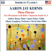 Aaron Jay Kernis: Three Flavors - Orchestral Works / Andrew Russo, piano; James Ehnes, violin; Albany SO; Miller