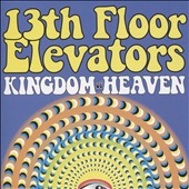 The 13th Floor Elevators: Kingdom of Heaven [3/31]