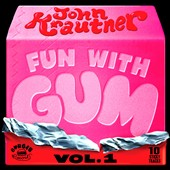 John Krautner: Fun with Gum, Vol. 1 [Digipak]