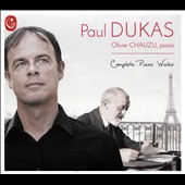 Paul Dukas: Complete Piano Works / Olivier Chauzu, piano