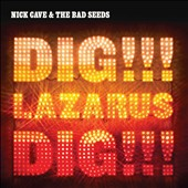 Nick Cave/Nick Cave & the Bad Seeds: Dig, Lazarus, Dig!!! [12/4]