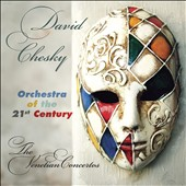 David Chesky (b.1956): The Venetian Concertos / 21st Century SO, David Chesky