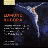 Edmund Rubbra (1901-1986): Choral Sacred Works / The Sixteen